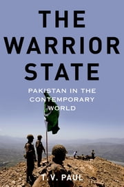 The Warrior State - Pakistan in the Contemporary World ebook by T.V. Paul