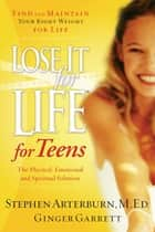 Lose It for Life for Teens ebook by Stephen Arterburn, Ginger Garrett
