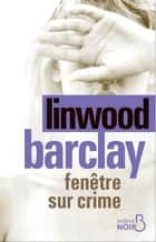 Fenêtre sur crime ebook by Linwood BARCLAY, Renaud MORIN