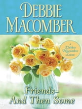 Friends--And Then Some ebook by Debbie Macomber