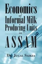 Economics Of Informal Milk Producing Units In Assam ebook by Dr. Jugal Saikia