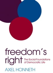 Freedom's Right - The Social Foundations of Democratic Life ebook by Axel Honneth