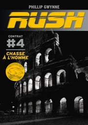 Rush (Contrat 4) - Chasse à l'homme ebook by Phillip Gwynne