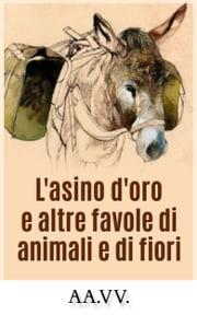 L'asino d'oro e altre favole di animali e fiori ebook by Kobo.Web.Store.Products.Fields.ContributorFieldViewModel