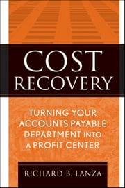 Cost Recovery - Turning Your Accounts Payable Department into a Profit Center ebook by Richard B. Lanza