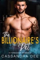 The Billionaire's Pet - A Forbidden Romance ebook by