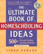 The Ultimate Book of Homeschooling Ideas ebook by Linda Dobson