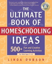 The Ultimate Book of Homeschooling Ideas - 500+ Fun and Creative Learning Activities for Kids Ages 3-12 ebook by Kobo.Web.Store.Products.Fields.ContributorFieldViewModel