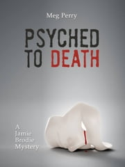 Psyched to Death: A Jamie Brodie Mystery ebook by Meg Perry