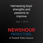 Harnessing Boys' Strengths and Passions to Improve Academic Achievement audiobook by PBS NewsHour