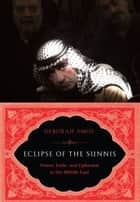 Eclipse of the Sunnis ebook by Deborah Amos
