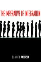 The Imperative of Integration eBook by Elizabeth Anderson