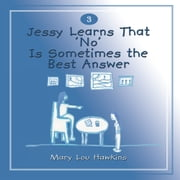 Jessy Learns That 'No' Is Sometimes the Best Answer ebook by Mary Lou Hawkins