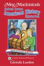 Meg Mackintosh Solves Seven American History Mysteries - A Solve-It-Yourself Mystery ebook by Lucinda Landon