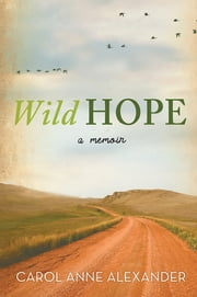 Wild Hope - A Memoir ebook by Carol Anne Alexander