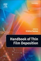 Handbook of Thin Film Deposition ebook by Krishna Seshan