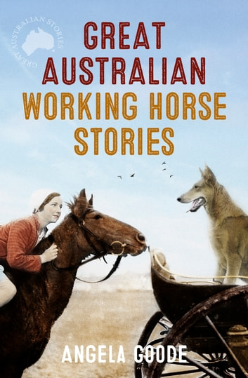 Great Australian Working Horse Stories ebook by Angela Goode