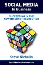 Social Media in Business - Succeeding in the new Internet Revolution ebook by Steve Nicholls