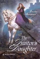 The Traitor's Daughter (Mills & Boon Historical) ebook by Joanna Makepeace