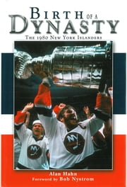 Birth of a Dynasty - The 1980 New York Islanders ebook by Alan Hahn,Bob Nystrom