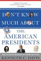 Don't Know Much About® the American Presidents ebook by Kenneth C. Davis