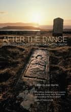 After the Dance - Selected Stories of Iain Crichton Smith ebook by Iain Crichton Smith, Alan Warner