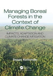 Managing Boreal Forests in the Context of Climate Change - Impacts, Adaptation and Climate Change Mitigation ebook by Seppo Kellomaki