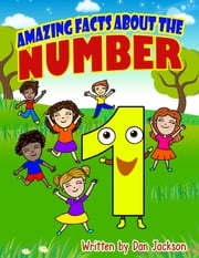 childrens books : Amazing Facts about the Number one ebook by Dan Jackson