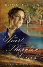 Heart of Thornton Creek, The (Queensland Chronicles Book #1) ebook by Bonnie Leon