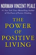 The Power of Positive Living ebook by Norman Vincent Peale