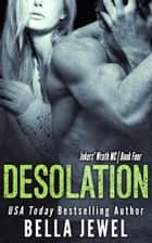 Desolation - Jokers' Wrath MC, #4 ebook by Bella Jewel