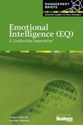 Emotional Intelligence (EQ) - A Leadership Imperative! ebook by Daire  Coffey,Deirdre Murray
