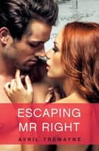 Escaping Mr Right ebook by Avril Tremayne