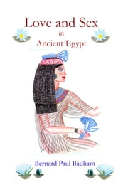 Love and Sex in Ancient Egypt ebook by Bernard Paul Badham