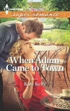 When Adam Came to Town (Mills & Boon Superromance) ebook by Kate Kelly