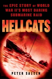 Hellcats - The Epic Story of World War II's Most Daring Submarine Raid ebook by Peter Sasgen
