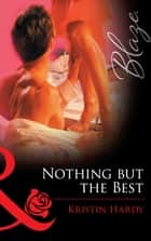 Nothing But The Best (Mills & Boon Blaze) (Sex & the Supper Club, Book 3) ebook by Kristin Hardy
