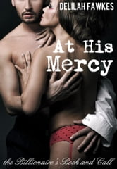 At His Mercy: The Billionaire's Beck and Call - Part 2 ebook by Delilah Fawkes