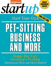 Start Your Own Pet-Sitting Business and More - Doggie Day Care, Grooming, Walking ebook by Entrepreneur Press