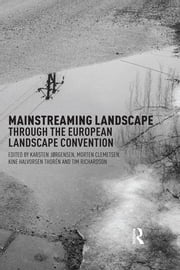 Mainstreaming Landscape through the European Landscape Convention ebook by Karsten Jorgensen,Morten Clemetsen,Anne-Karine Halvorsen Thoren,Tim Richardson