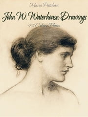 John W. Waterhouse: Drawings 98 Colour Plates ebook by Maria Peitcheva