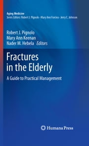 Fractures in the Elderly - A Guide to Practical Management ebook by Mary Ann Keenan,Nader M Hebela,Robert J. Pignolo