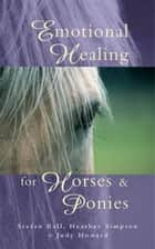 Emotional Healing For Horses & Ponies ebook by Stefan Ball, Judy Howard, Heather Simpson
