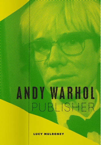 Andy Warhol, Publisher ebook by Lucy Mulroney