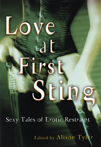 Love at First Sting - Sexy Tales of Erotic Restraint ebook by Alison Tyler