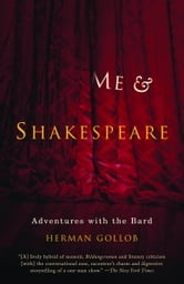 Me and Shakespeare - My Late Life Adventure with the Bard ebook by Herman Gollob
