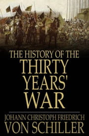 The History Of The Thirty Years' War: Volume I - Volume I ebook by Friedrich Schiller,Rev. A. J. W. Morrison