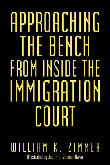 Approaching the Bench from Inside the Immigration Court ebook by William K. Zimmer