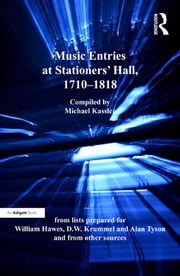 Music Entries at Stationers' Hall, 1710–1818 - from lists prepared for William Hawes, D.W. Krummel and Alan Tyson and from other sources ebook by Michael Kassler