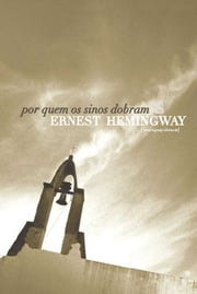 Por Quem os Sinos Dobram [For Whom the Bell Tolls] ebook by Ernest Hemingway